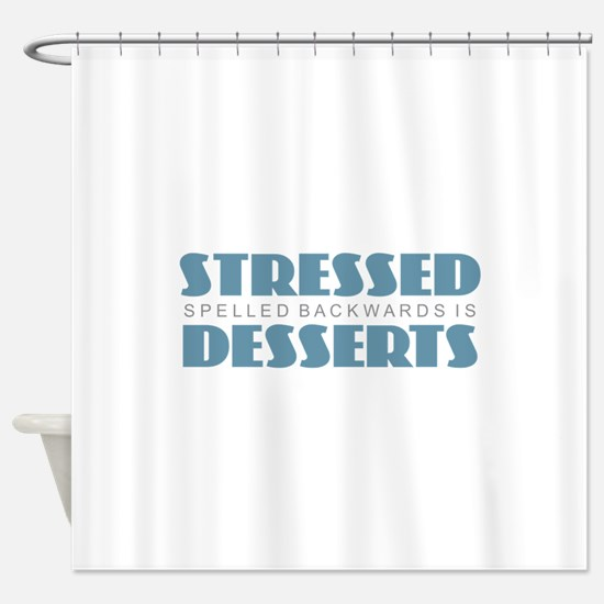 Stressed is Desserts Shower Curtain