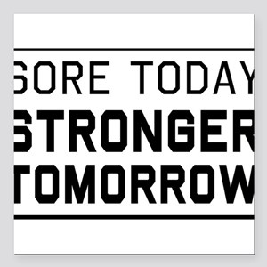 """Sore today stronger tomorrow Square Car Magnet 3"""""""