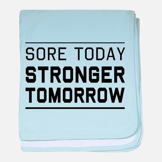Sore today stronger tomorrow baby blanket