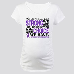 Pancreatic Cancer HowStrongWeAre Maternity T-Shirt