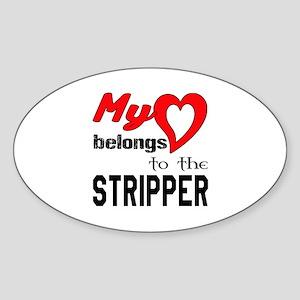 My Heart belongs to the Stripper Sticker (Oval)