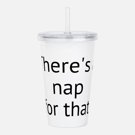 Theres a nap for that. Acrylic Double-wall Tumbler