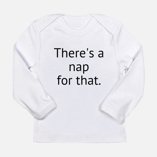 Theres a nap for that. Long Sleeve T-Shirt