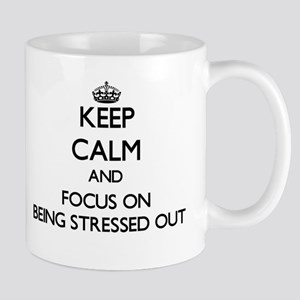Keep Calm and focus on Being Stressed Out Mugs
