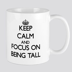 Keep Calm and focus on Being Tall Mugs