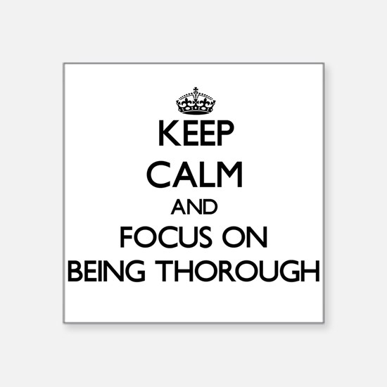 Keep Calm and focus on Being Thorough Sticker