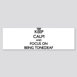 Keep Calm and focus on Being Tone-Deaf Bumper Stic