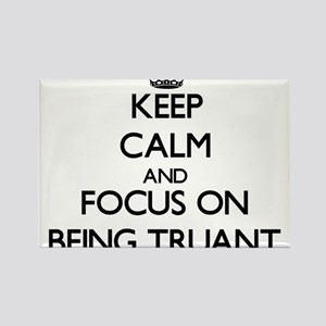 Keep Calm and focus on Being Truant Magnets