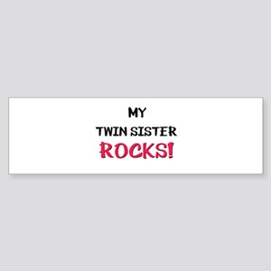 My TWIN SISTER ROCKS! Bumper Sticker