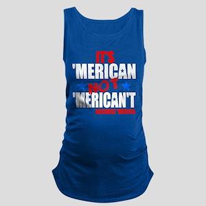 'Merican not 'Merican't Maternity Tank Top