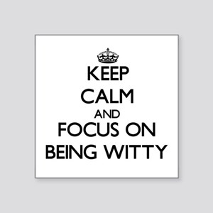 Keep Calm and focus on Being Witty Sticker