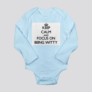 Keep Calm and focus on Being Witty Body Suit