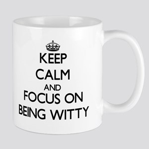 Keep Calm and focus on Being Witty Mugs