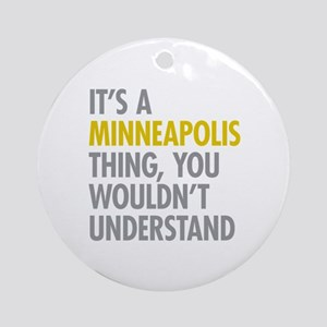 Its A Minneapolis Thing Ornament (Round)