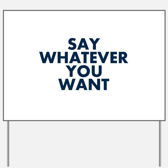 Say Whatever You Want Yard Sign