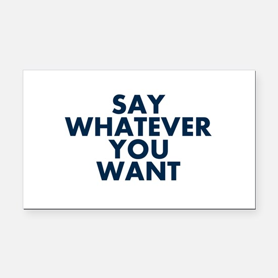 Say Whatever You Want Rectangle Car Magnet