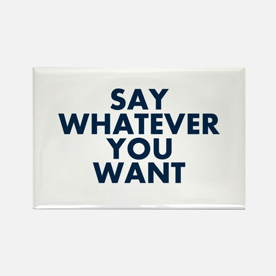 Say Whatever You Want Magnets