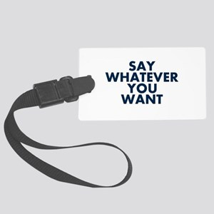 Say Whatever You Want Luggage Tag