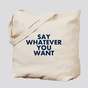 Say Whatever You Want Tote Bag