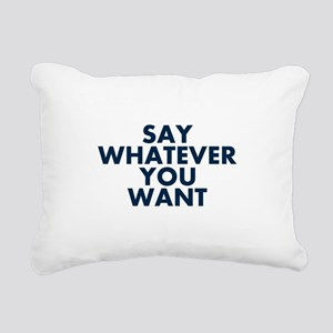 Say Whatever You Want Rectangular Canvas Pillow