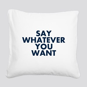 Say Whatever You Want Square Canvas Pillow
