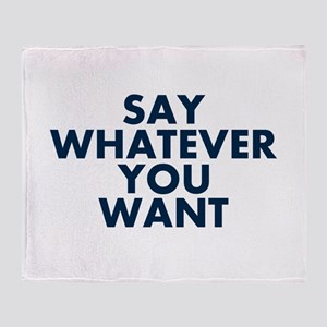 Say Whatever You Want Throw Blanket