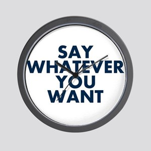 Say Whatever You Want Wall Clock