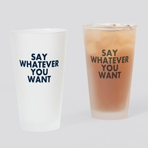 Say Whatever You Want Drinking Glass