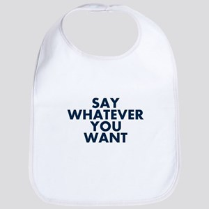 Say Whatever You Want Bib