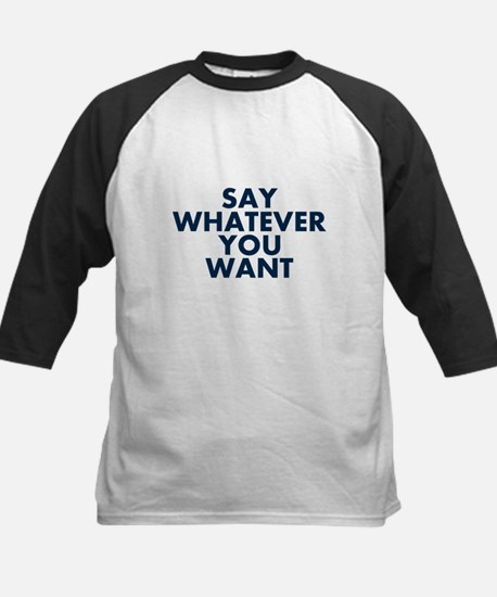 Say Whatever You Want Baseball Jersey