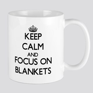 Keep Calm and focus on Blankets Mugs