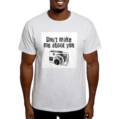 Don't Make Me Shoot You Light T-Shirt