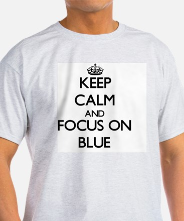Keep Calm and focus on Blue T-Shirt