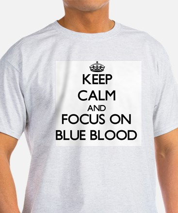Keep Calm and focus on Blue Blood T-Shirt