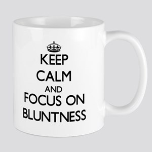 Keep Calm and focus on Bluntness Mugs