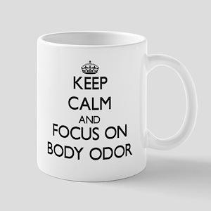 Keep Calm and focus on Body Odor Mugs