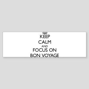 Keep Calm and focus on Bon Voyage Bumper Sticker