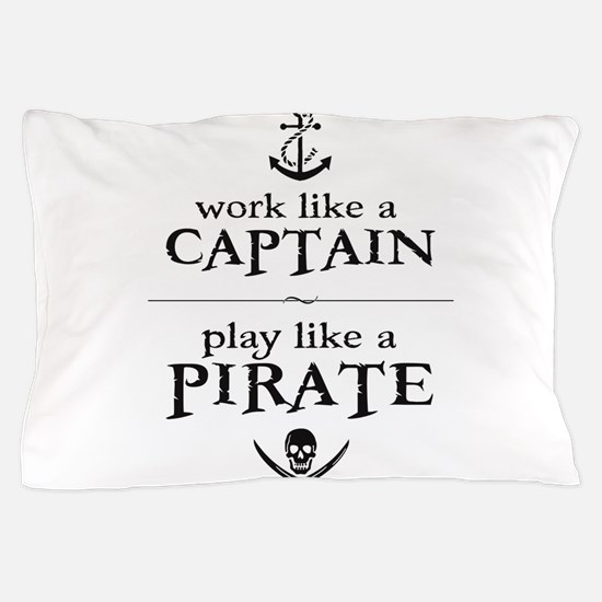 Work Like a Captain, Play Like a Pirate Pillow Cas