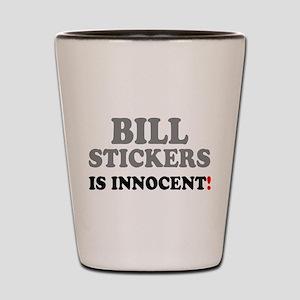 BILL STICKERS IS INNOCENT! - Shot Glass