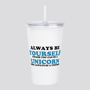 Always be a unicorn Acrylic Double-wall Tumbler