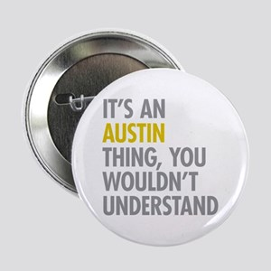 "Its An Austin Thing 2.25"" Button"