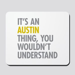 Its An Austin Thing Mousepad