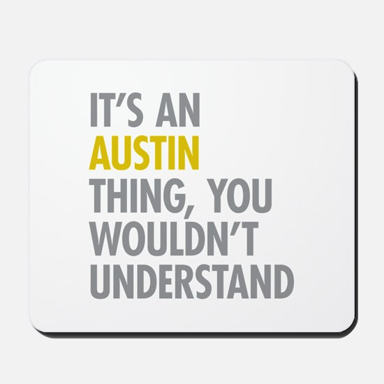 Its An Austin Thing Mousepad