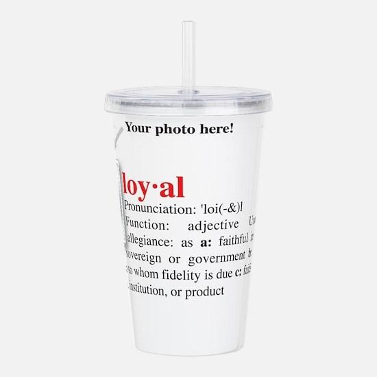 loyal_definition.jpg Acrylic Double-wall Tumbler