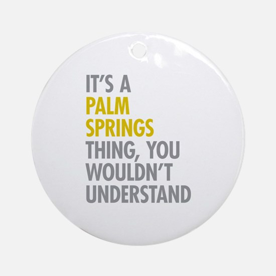 Its A Palm Springs Thing Ornament (Round)