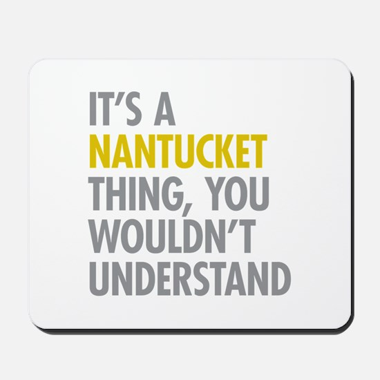 Its A Nantucket Thing Mousepad