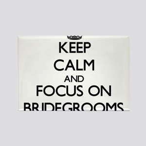 Keep Calm and focus on Bridegrooms Magnets