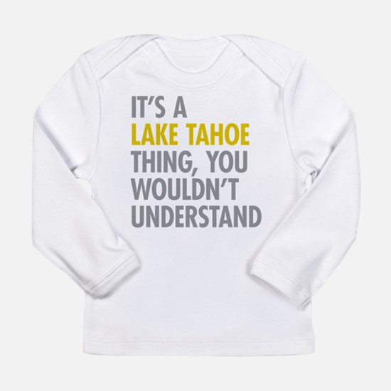 Its A Lake Tahoe Thing Long Sleeve Infant T-Shirt