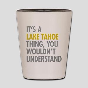 Its A Lake Tahoe Thing Shot Glass