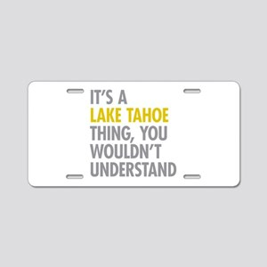 Its A Lake Tahoe Thing Aluminum License Plate